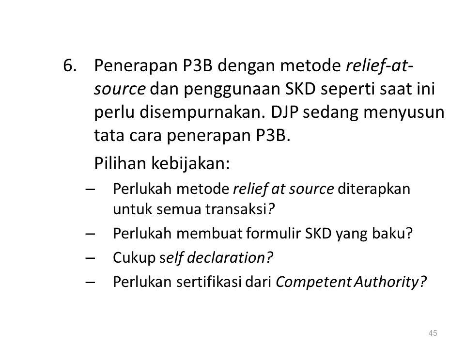 Penerapan P3B dengan metode relief-at-source dan penggunaan SKD seperti saat ini perlu disempurnakan. DJP sedang menyusun tata cara penerapan P3B.