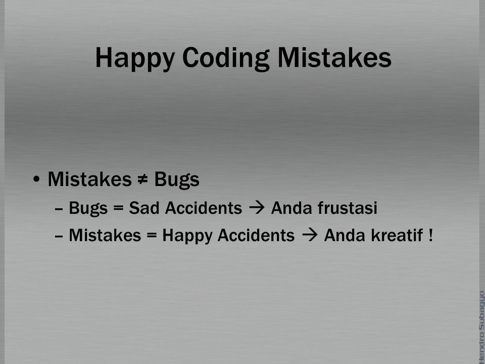Happy Coding Mistakes Mistakes ≠ Bugs