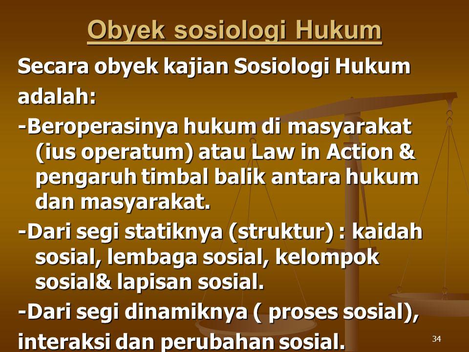 Obyek sosiologi Hukum Secara obyek kajian Sosiologi Hukum adalah: