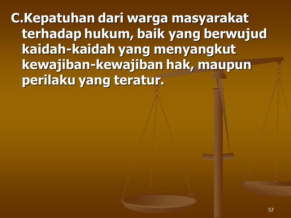C.Kepatuhan dari warga masyarakat terhadap hukum, baik yang berwujud kaidah-kaidah yang menyangkut kewajiban-kewajiban hak, maupun perilaku yang teratur.