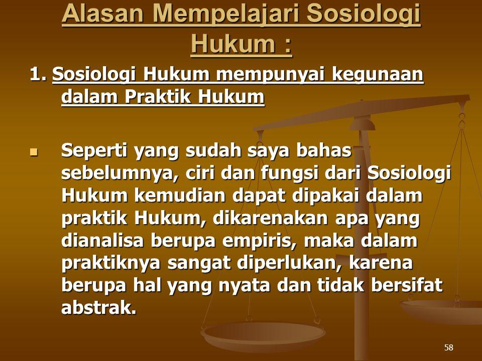 Alasan Mempelajari Sosiologi Hukum :