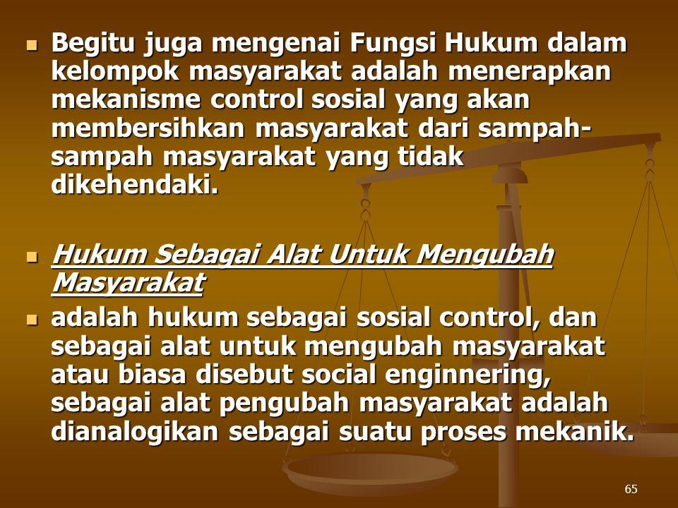 Begitu juga mengenai Fungsi Hukum dalam kelompok masyarakat adalah menerapkan mekanisme control sosial yang akan membersihkan masyarakat dari sampah-sampah masyarakat yang tidak dikehendaki.