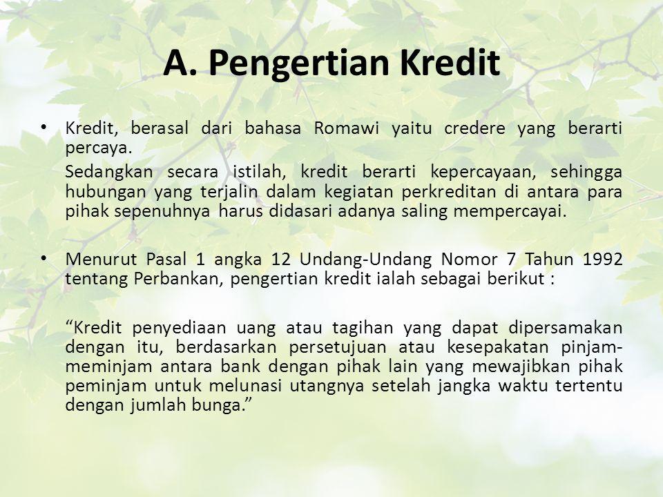 A. Pengertian Kredit Kredit, berasal dari bahasa Romawi yaitu credere yang berarti percaya.