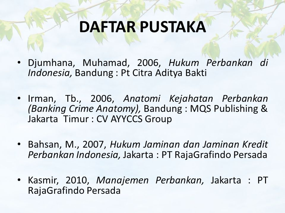 DAFTAR PUSTAKA Djumhana, Muhamad, 2006, Hukum Perbankan di Indonesia, Bandung : Pt Citra Aditya Bakti.