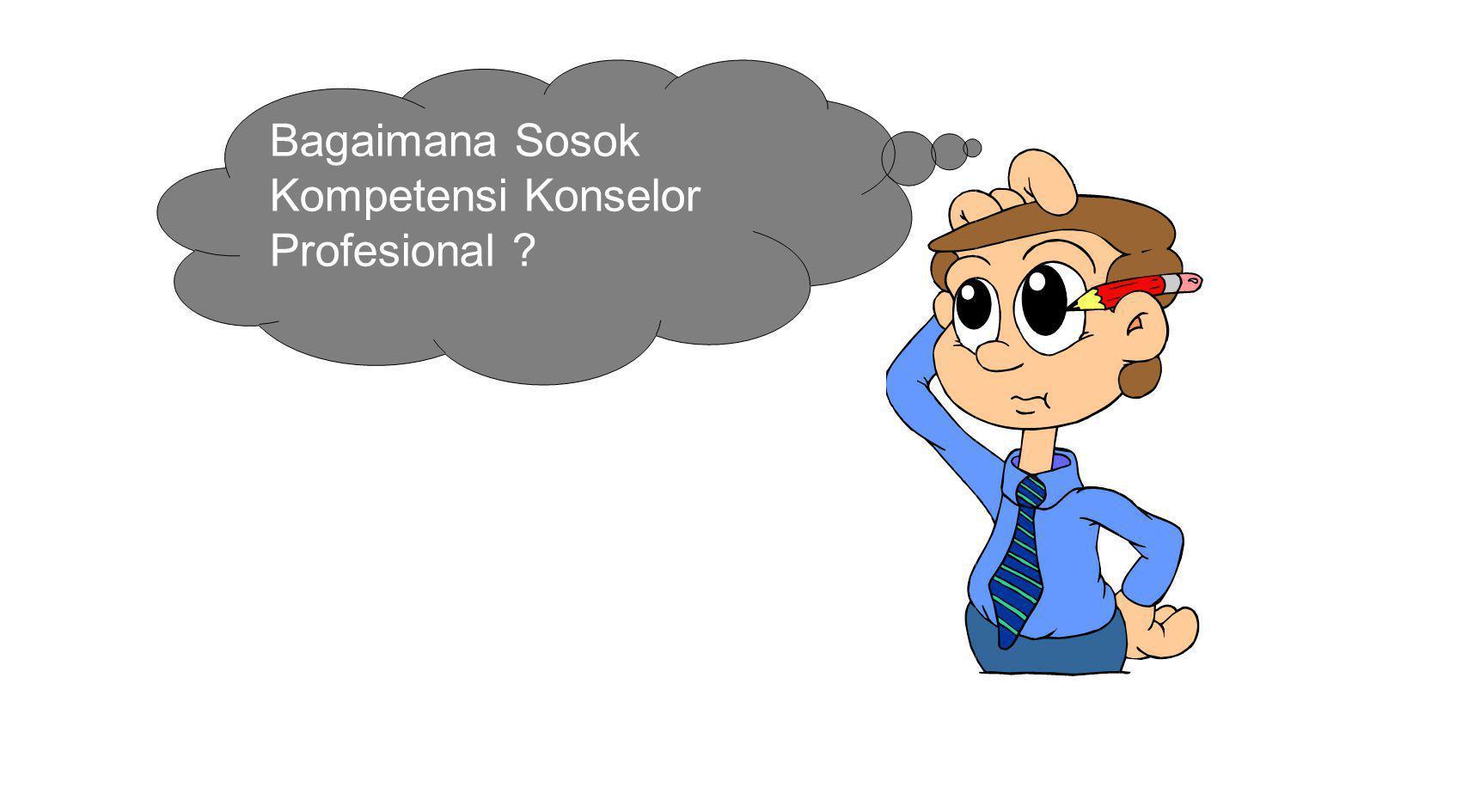 Bagaimana Sosok Kompetensi Konselor Profesional