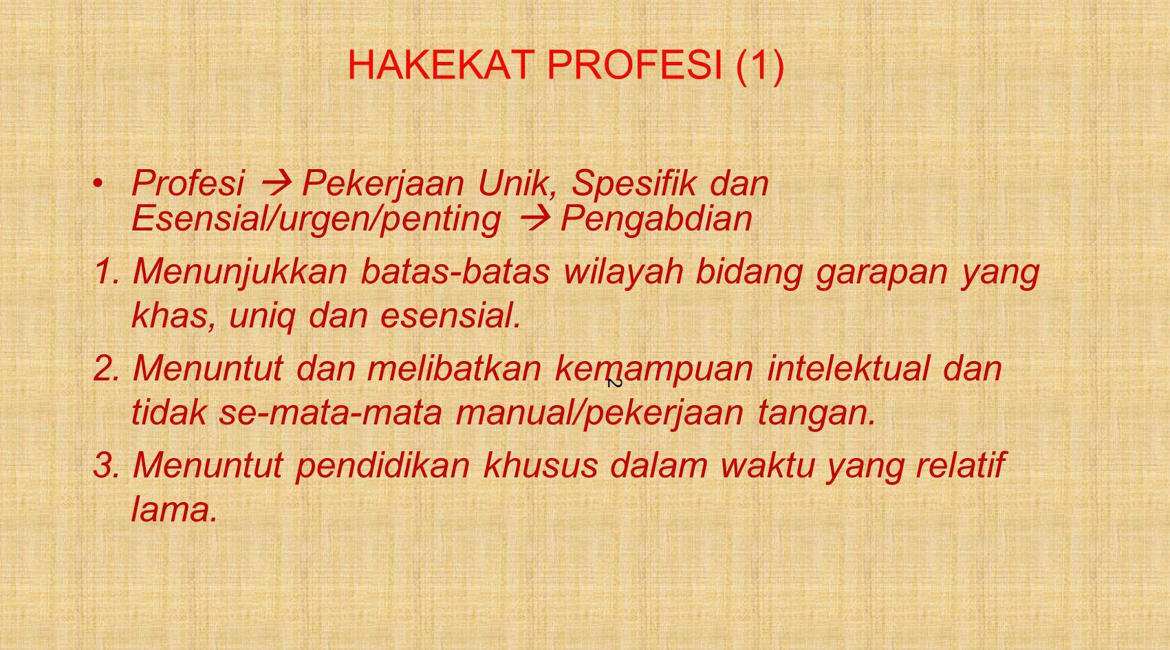 HAKEKAT PROFESI (1) Profesi  Pekerjaan Unik, Spesifik dan Esensial/urgen/penting  Pengabdian.
