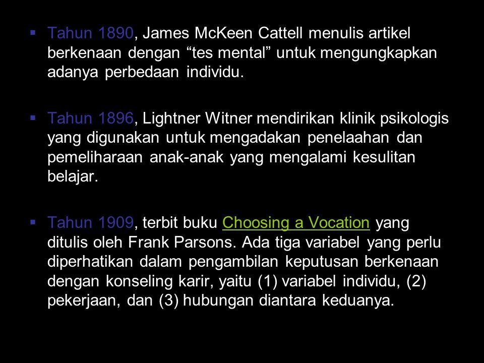 Tahun 1890, James McKeen Cattell menulis artikel berkenaan dengan tes mental untuk mengungkapkan adanya perbedaan individu.