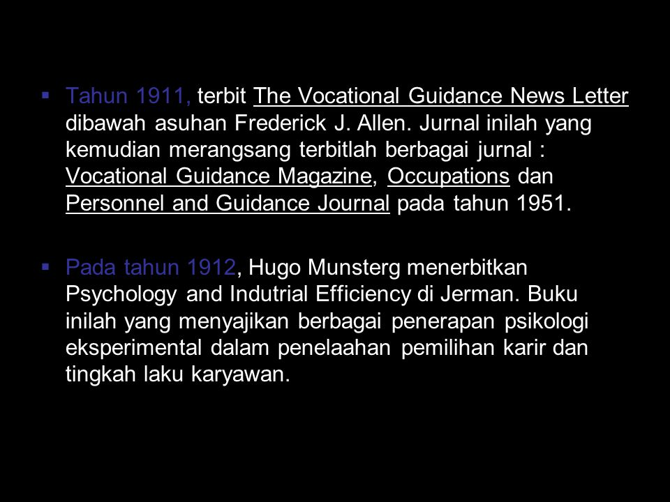 Tahun 1911, terbit The Vocational Guidance News Letter dibawah asuhan Frederick J. Allen. Jurnal inilah yang kemudian merangsang terbitlah berbagai jurnal : Vocational Guidance Magazine, Occupations dan Personnel and Guidance Journal pada tahun 1951.