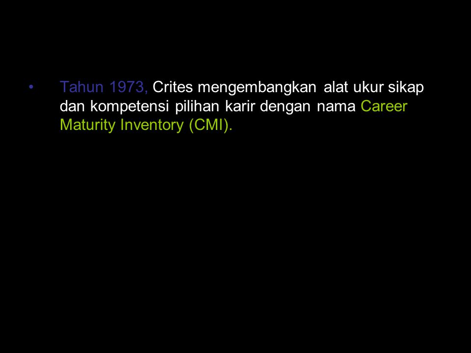 Tahun 1973, Crites mengembangkan alat ukur sikap dan kompetensi pilihan karir dengan nama Career Maturity Inventory (CMI).
