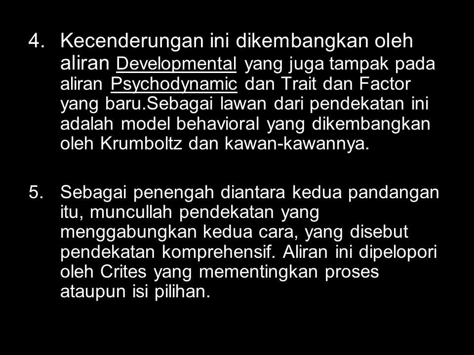 Kecenderungan ini dikembangkan oleh aliran Developmental yang juga tampak pada aliran Psychodynamic dan Trait dan Factor yang baru.Sebagai lawan dari pendekatan ini adalah model behavioral yang dikembangkan oleh Krumboltz dan kawan-kawannya.
