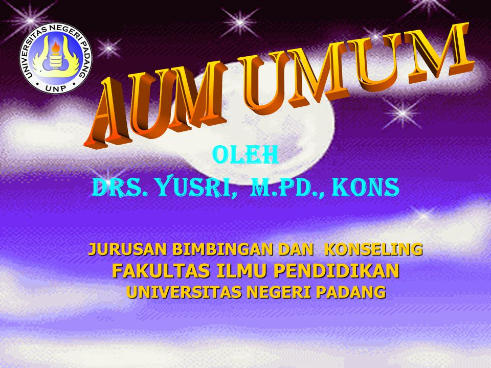 Oleh Drs. Yusri, M.Pd., Kons AUM UMUM FAKULTAS ILMU PENDIDIKAN