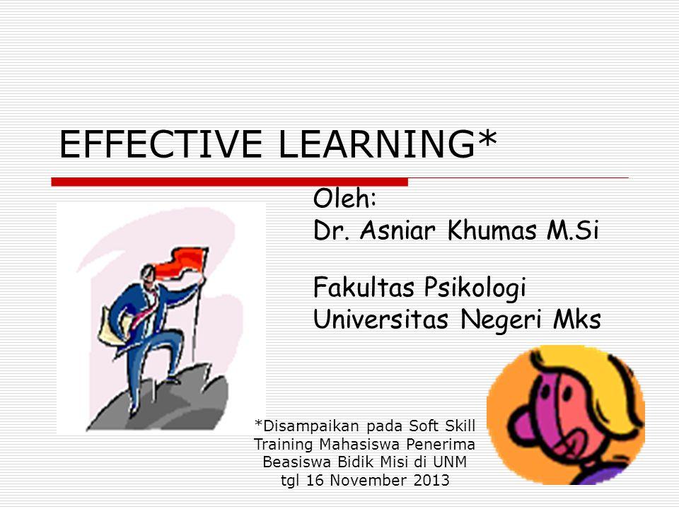 EFFECTIVE LEARNING* Dr. Asniar Khumas M.Si M Fakultas Psikologi