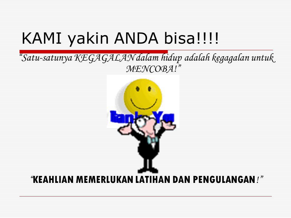 KAMI yakin ANDA bisa!!!.