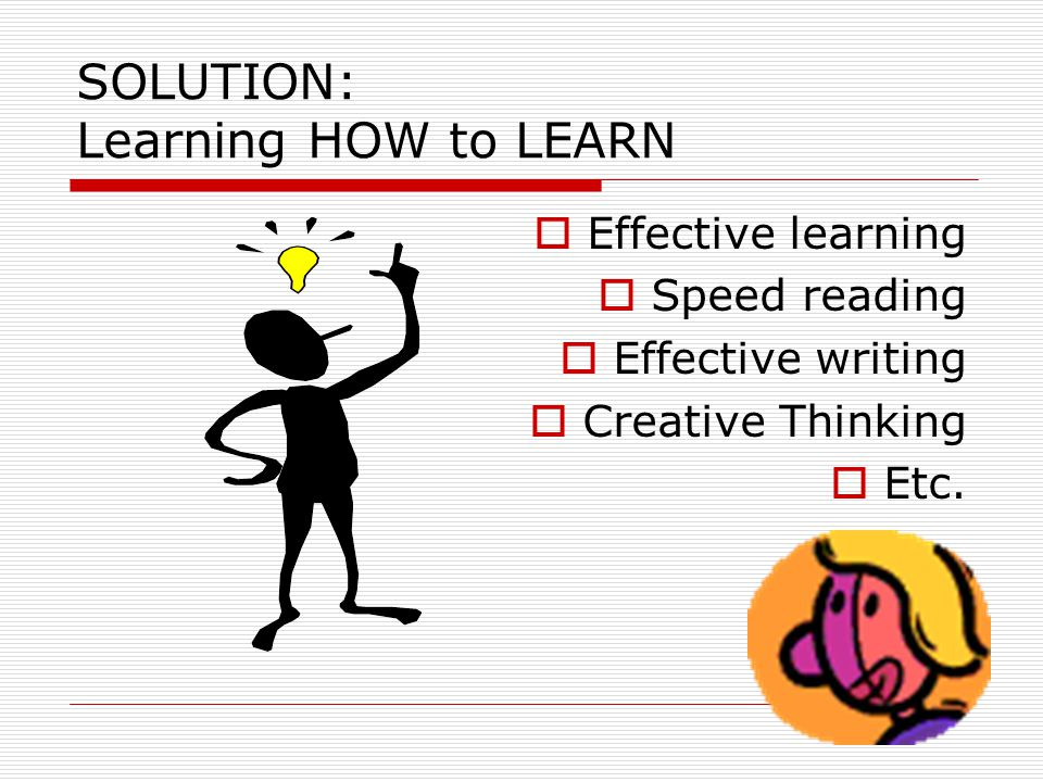 SOLUTION: Learning HOW to LEARN