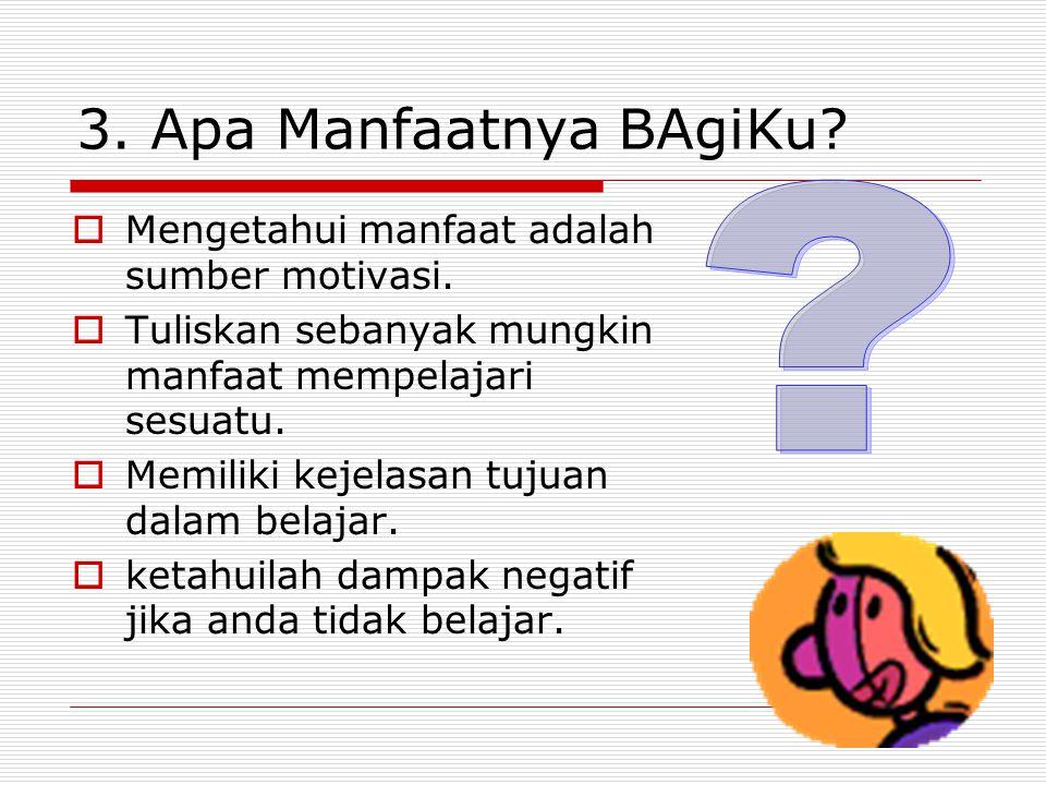 3. Apa Manfaatnya BAgiKu Mengetahui manfaat adalah sumber motivasi.
