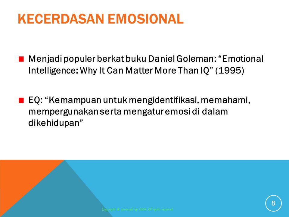 KECERDASAN EMOSIONAL Menjadi populer berkat buku Daniel Goleman: Emotional Intelligence: Why It Can Matter More Than IQ (1995)