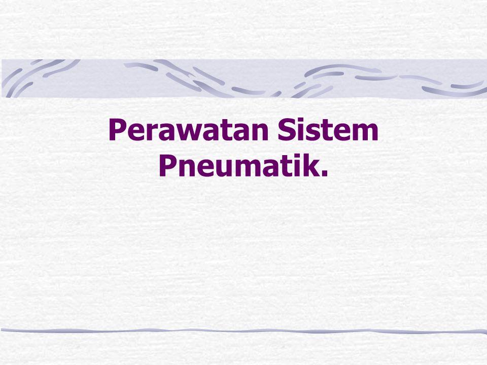 Perawatan Sistem Pneumatik.