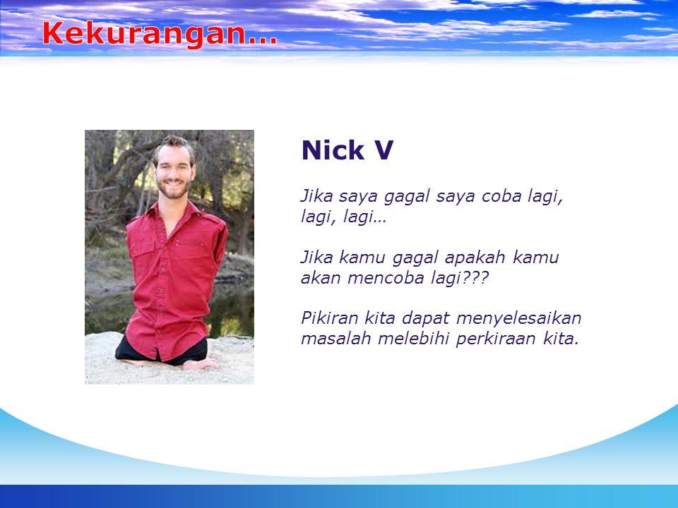 Kekurangan… Nick V Jika saya gagal saya coba lagi, lagi, lagi…