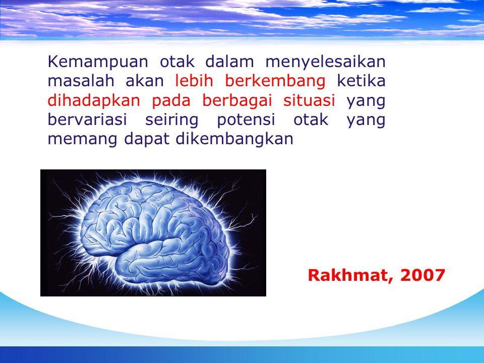 Kemampuan otak dalam menyelesaikan masalah akan lebih berkembang ketika dihadapkan pada berbagai situasi yang bervariasi seiring potensi otak yang memang dapat dikembangkan