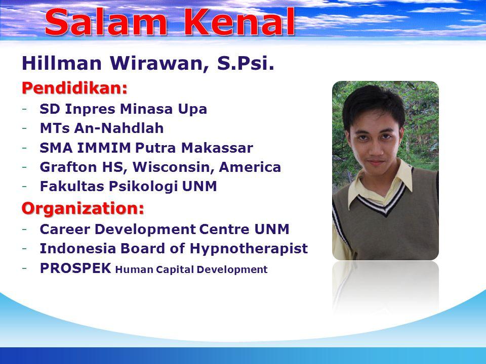Salam Kenal Hillman Wirawan, S.Psi. Pendidikan: Organization: