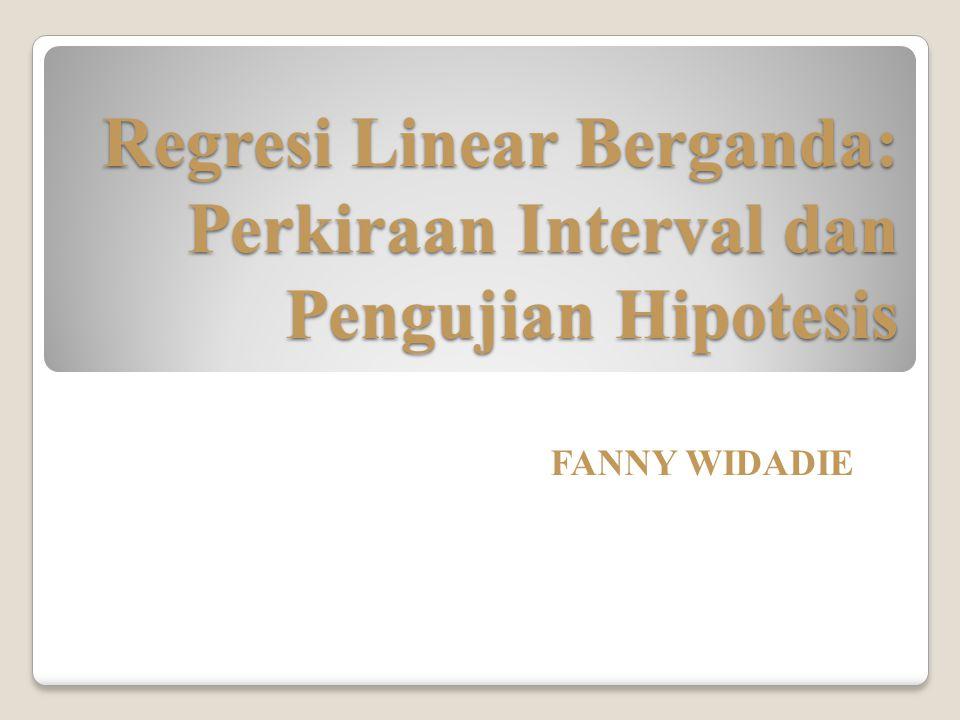 Regresi Linear Berganda: Perkiraan Interval dan Pengujian Hipotesis