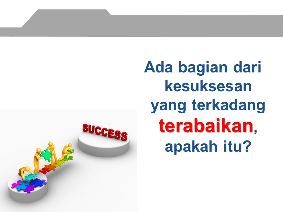 Ada bagian dari kesuksesan yang terkadang terabaikan, apakah itu