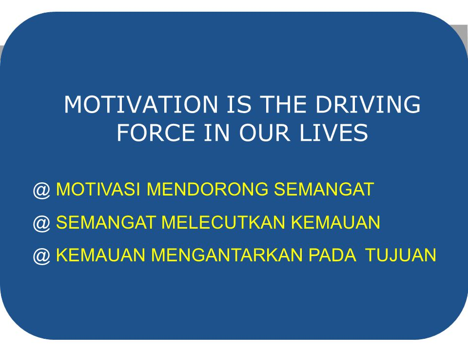 MOTIVATION IS THE DRIVING FORCE IN OUR LIVES