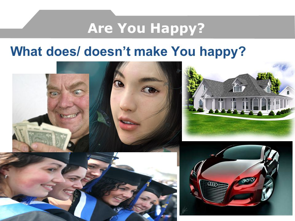 Are You Happy What does/ doesn't make You happy