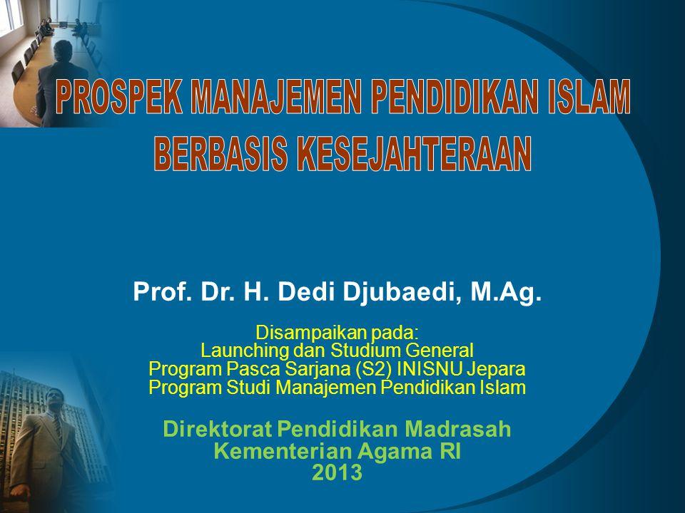 Prof. Dr. H. Dedi Djubaedi, M.Ag. Direktorat Pendidikan Madrasah