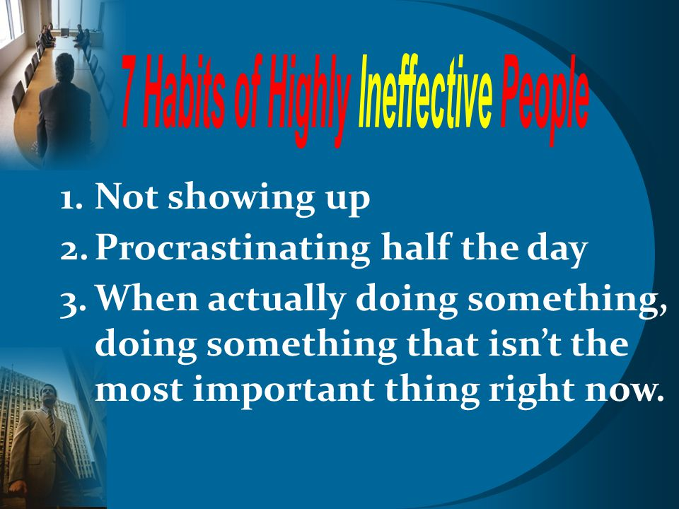 7 Habits of Highly Ineffective People