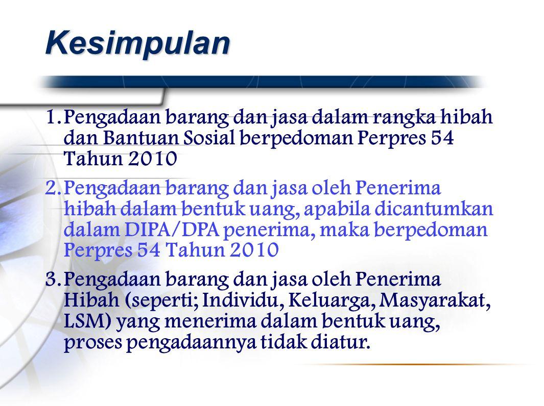 Kesimpulan Pengadaan barang dan jasa dalam rangka hibah dan Bantuan Sosial berpedoman Perpres 54 Tahun 2010.