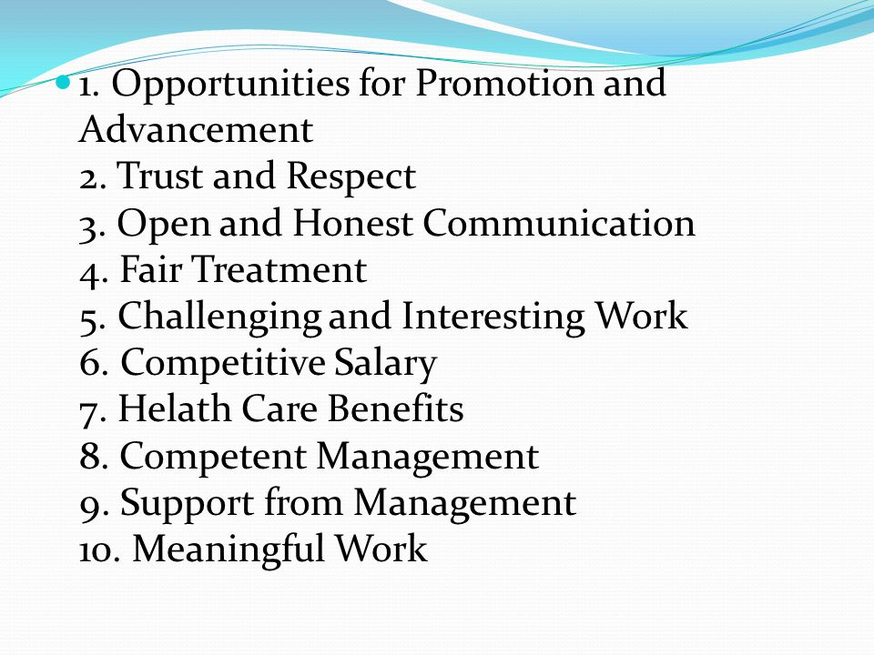 1. Opportunities for Promotion and Advancement 2. Trust and Respect 3