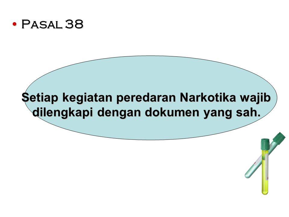 Pasal 38 Setiap kegiatan peredaran Narkotika wajib dilengkapi dengan dokumen yang sah.