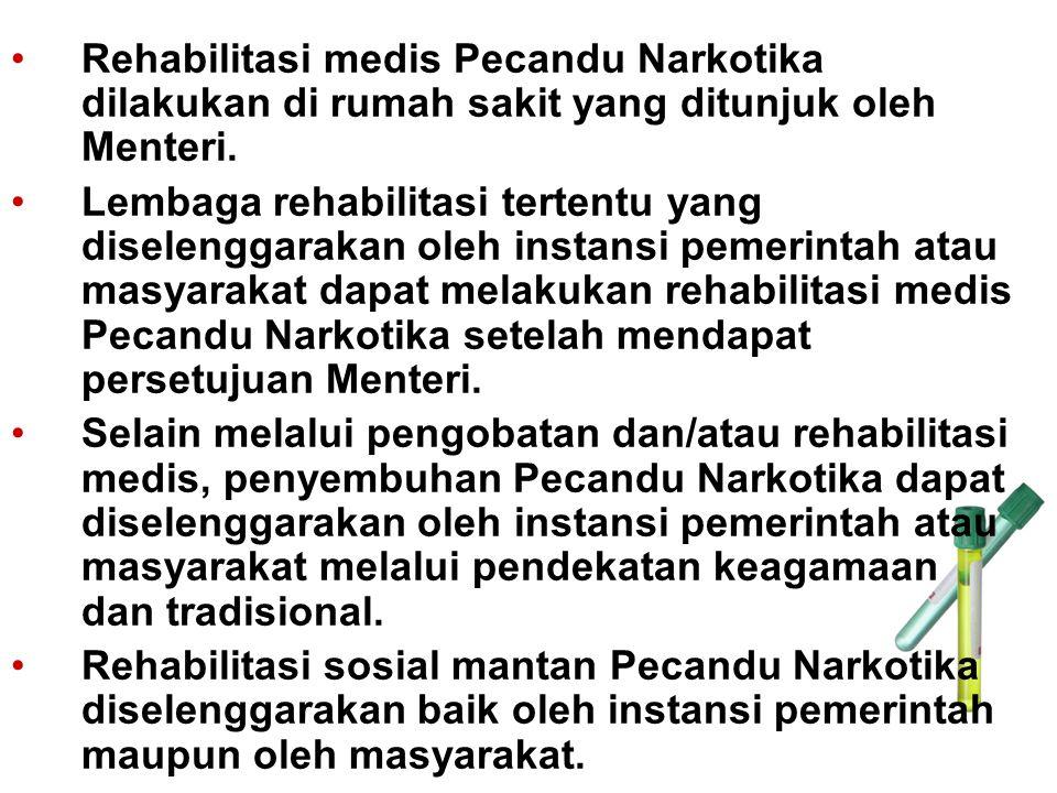 Rehabilitasi medis Pecandu Narkotika dilakukan di rumah sakit yang ditunjuk oleh Menteri.