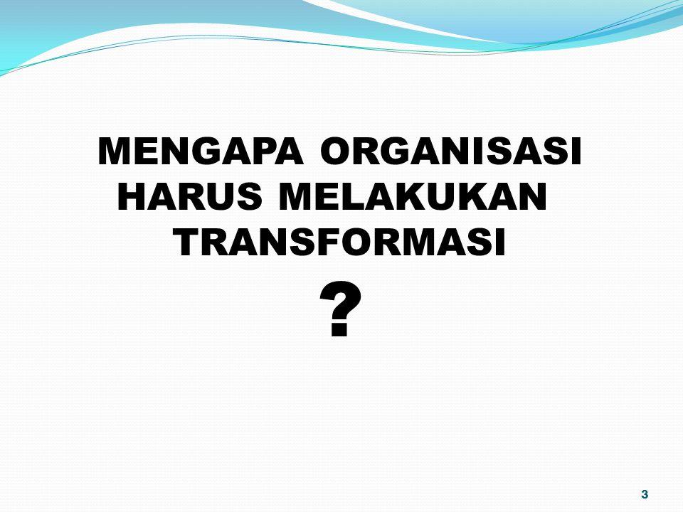 MENGAPA ORGANISASI HARUS MELAKUKAN TRANSFORMASI