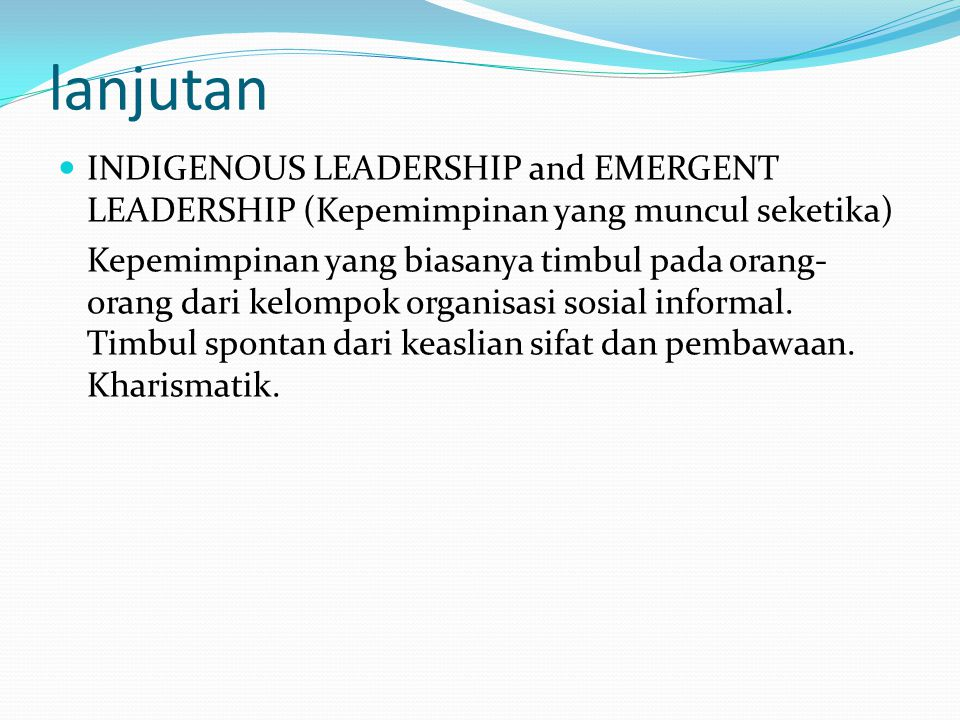 lanjutan INDIGENOUS LEADERSHIP and EMERGENT LEADERSHIP (Kepemimpinan yang muncul seketika)