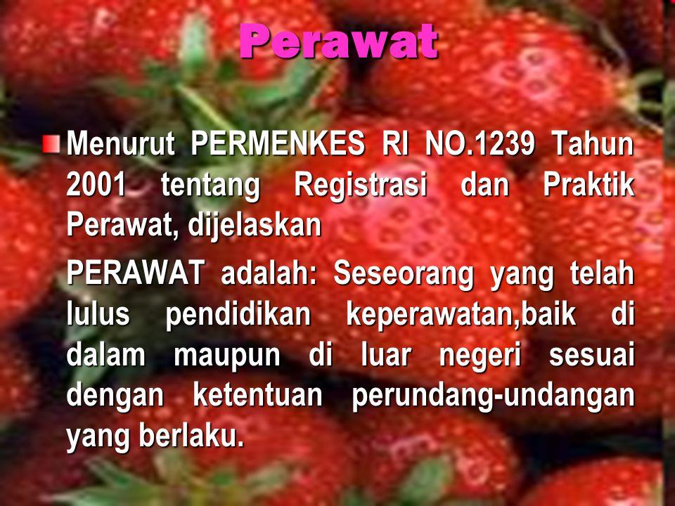 Perawat Menurut PERMENKES RI NO.1239 Tahun 2001 tentang Registrasi dan Praktik Perawat, dijelaskan.