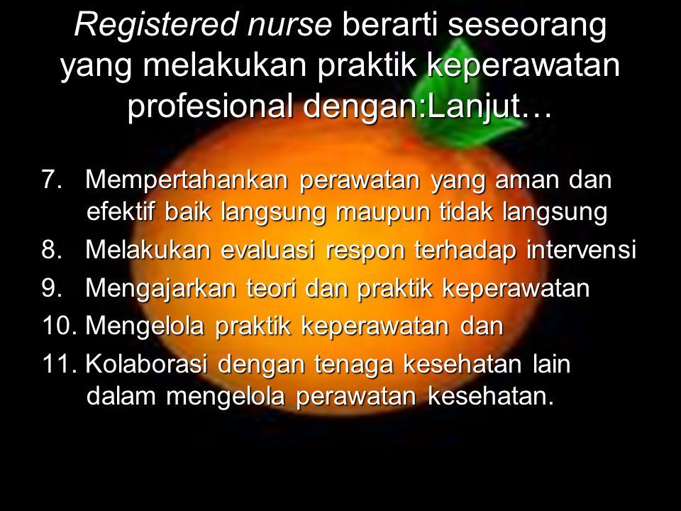 Registered nurse berarti seseorang yang melakukan praktik keperawatan profesional dengan:Lanjut…