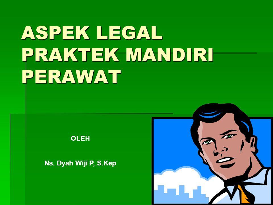 ASPEK LEGAL PRAKTEK MANDIRI PERAWAT