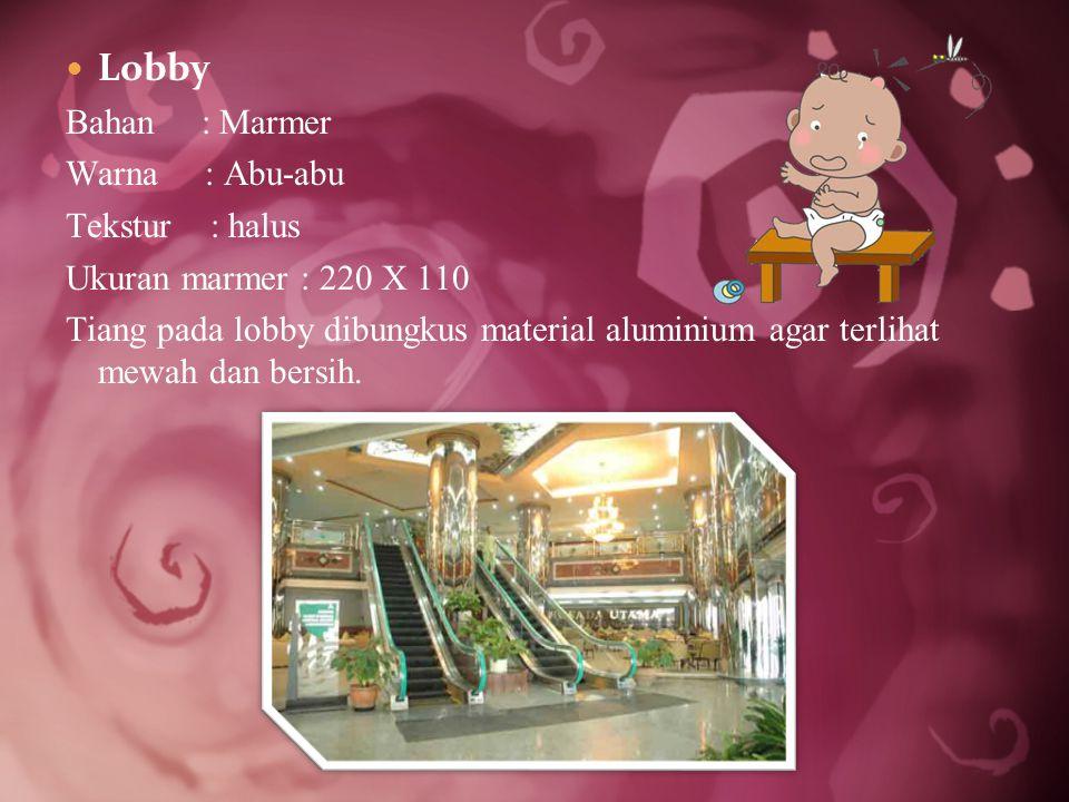 Lobby Bahan : Marmer Warna : Abu-abu Tekstur : halus