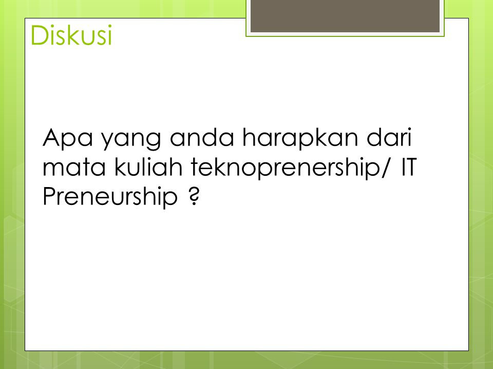 Diskusi Apa yang anda harapkan dari mata kuliah teknoprenership/ IT Preneurship