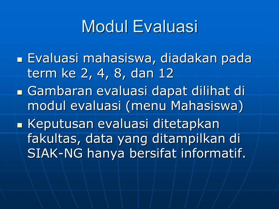 Modul Evaluasi Evaluasi mahasiswa, diadakan pada term ke 2, 4, 8, dan 12. Gambaran evaluasi dapat dilihat di modul evaluasi (menu Mahasiswa)