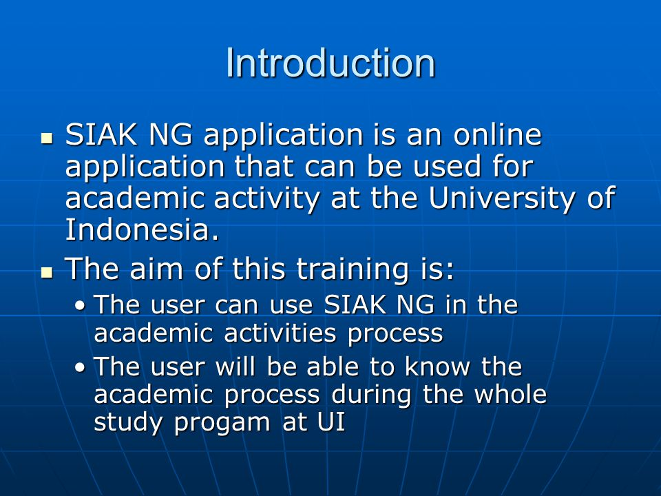 Introduction SIAK NG application is an online application that can be used for academic activity at the University of Indonesia.