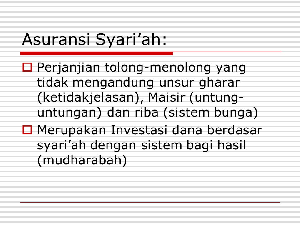 Asuransi Syari'ah: Perjanjian tolong-menolong yang tidak mengandung unsur gharar (ketidakjelasan), Maisir (untung-untungan) dan riba (sistem bunga)