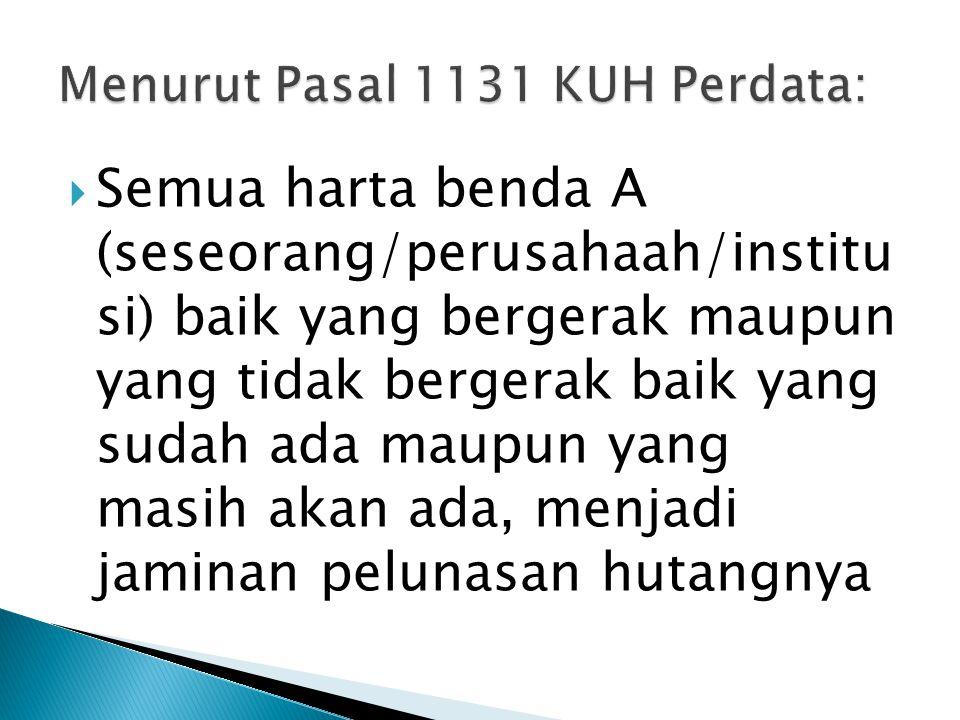 Menurut Pasal 1131 KUH Perdata: