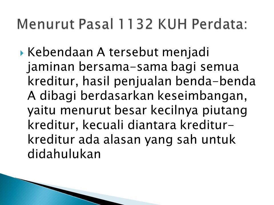 Menurut Pasal 1132 KUH Perdata: