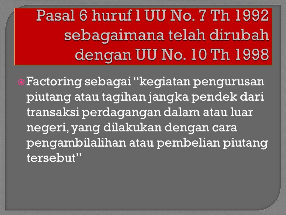 Pasal 6 huruf l UU No. 7 Th 1992 sebagaimana telah dirubah dengan UU No. 10 Th 1998