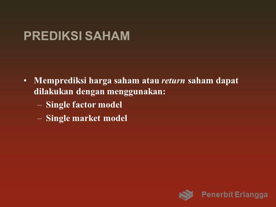 PREDIKSI SAHAM Memprediksi harga saham atau return saham dapat dilakukan dengan menggunakan: Single factor model.