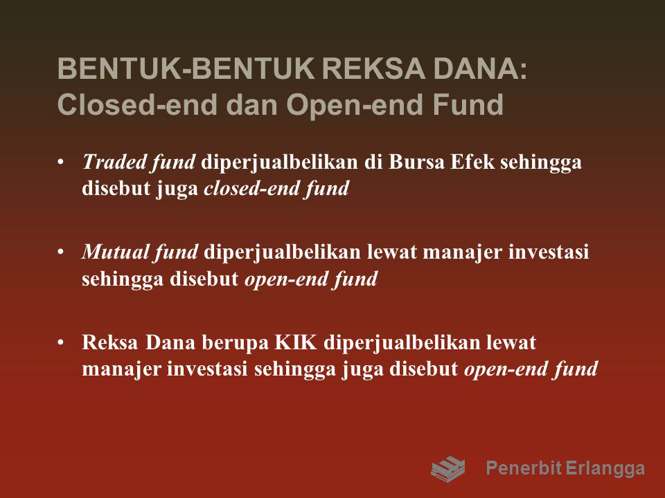 BENTUK-BENTUK REKSA DANA: Closed-end dan Open-end Fund