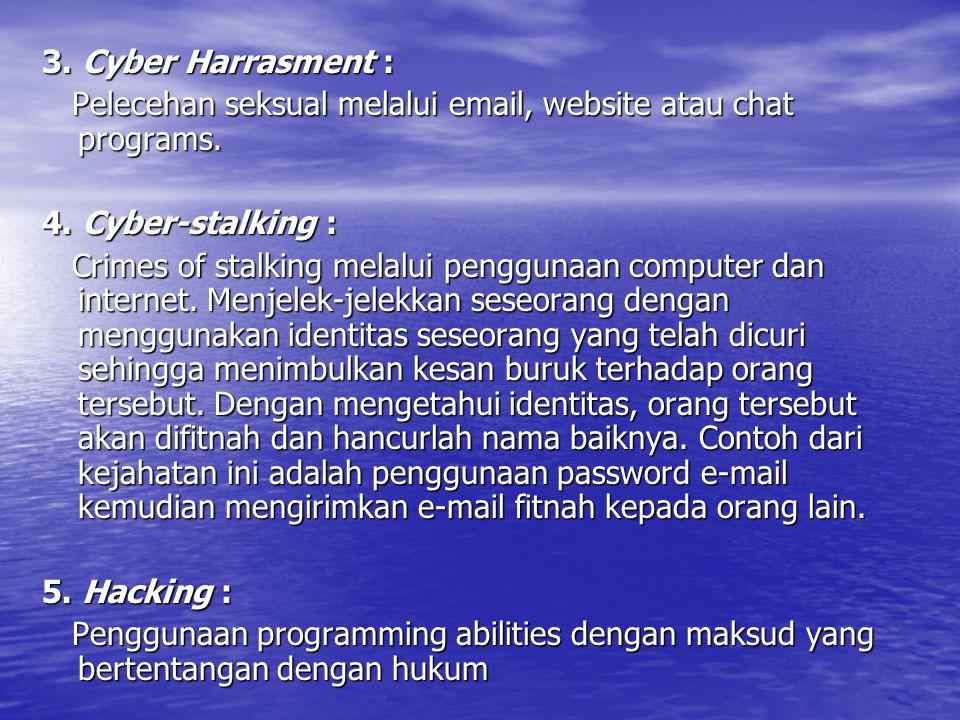 3. Cyber Harrasment : Pelecehan seksual melalui email, website atau chat programs. 4. Cyber-stalking :